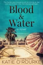 Blood & Water ebook by Katie O'Rourke