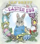 The Easter Egg ebook by Jan Brett, Jan Brett, Graeme Malcolm