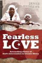 Fearless Love - Astounding Stories of God's Intervention ebook by