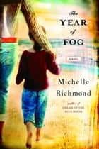 The Year of Fog - A Novel ebook by Michelle Richmond