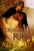 Dragon's Kiss ebook by Ally Blue