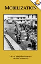 MOBILIZATION - The U.S. Army Campaigns of World War II ebook by Frank N. Schubert