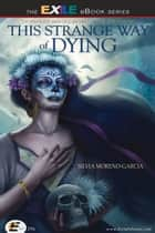 This Strange Way of Dying - Stories of Magic, Desire & the Fantastic ebook by Silvia Moreno-Garcia