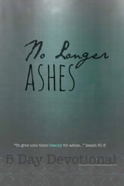 No Longer Ashes: 5 Day Devotional ebook by Jenni Hunt