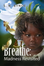 Breathe: Madness Revisited ebook by S. N. Bynoe