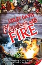 Playing with Fire ebook by Lesley Davis