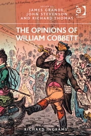 The Opinions of William Cobbett ebook by Dr James Grande,Dr Richard Thomas,Dr John Stevenson