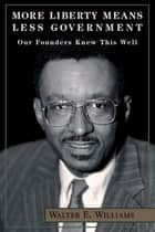 More Liberty Means Less Government ebook by Walter E. Williams