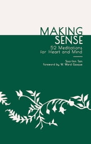 Making Sense - 52 Meditations for the Heart and Mind ebook by Soo-Inn Tan
