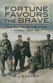 Fortune Favours the Brave: The Battles of the Hook Korea 1952-53 ebook by Barker, A J