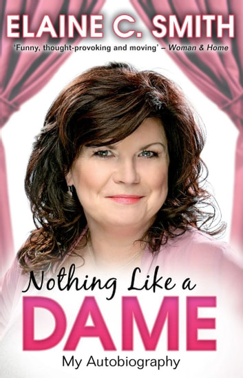 Nothing Like a Dame - My Autobiography ebook by Elaine C Smith