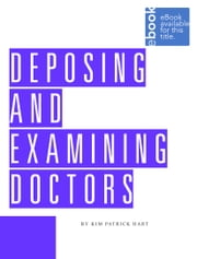 Deposing and Examining Doctors ebook by Kim Patrick Hart