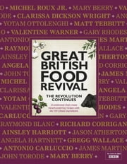 Great British Food Revival: The Revolution Continues - 16 Celebrated Chefs Create Mouth-Watering Recipes with the UK's Finest Ingredients ebook by Blanche Vaughan,Ainsley Harriott,Angela Hartnett