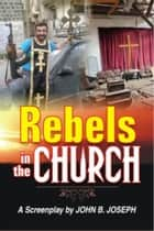 Rebels in the Church ebook by John B. Joseph