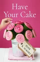 Have Your Cake ebook by Elise K. Ackers
