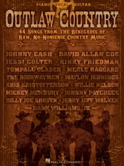 Outlaw Country (Songbook) - 44 Songs from the Renegades of Raw, No-Nonsense Country Music ebook by Hal Leonard Corp.