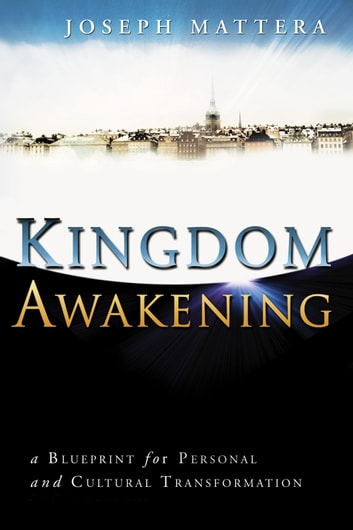 Kingdom Awakening: a Blueprint for Personal and Cultural Transformation ebook by Joseph Mattera