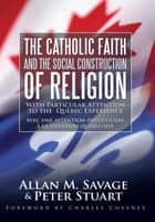 The Catholic Faith and the Social Construction of Religion ebook by Allan M. Savage & Peter Stuart