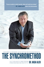 The Synchromethod - A Key to New Heights of Inner Freedom, Stress Resistance and Creativity ebook by Dr. Hasai Aliev