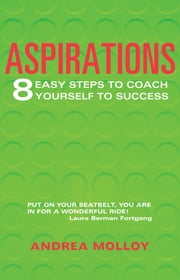 Aspirations - 8 Easy Steps to Coach Yourself to Success ebook by Andrea Molloy