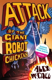 Attack of the Giant Robot Chickens ebook by Alex McCall,Alexander Smith
