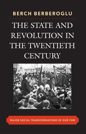 The State and Revolution in the Twentieth-Century - Major Social Transformations of Our Time ebook by Berch Berberoglu