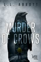 Murder Of Crows - A gripping Lake Pines Mystery Novel ebook by L.L. Abbott