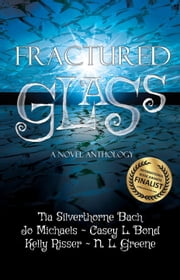 Fractured Glass: A Novel Anthology ebook by Tia Silverthorne Bach,Jo Michaels,Casey L. Bond,Kelly Risser,N.L. Greene