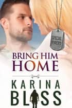 Bring Him Home - Special Forces 電子書 by Karina Bliss