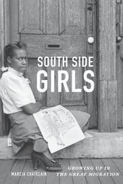 South Side Girls - Growing Up in the Great Migration ebook by Marcia Chatelain