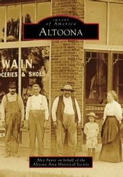 Altoona ebook by Alex Payne,Altoona Area Historical Society