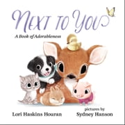 Next to You - A Book of Adorableness ebook by Lori Haskins Houran, Sydney Hanson