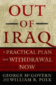 Out of Iraq - A Practical Plan for Withdrawal Now ebook by George McGovern,William R. Polk