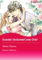 Scandal: Unclaimed Love-Child (Harlequin Comics) - Harlequin Comics ebook by Melanie Milburne, Shion Hanyu