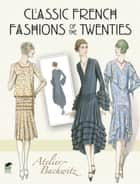 Classic French Fashions of the Twenties ebook by Atelier Bachwitz