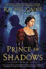 Prince of Shadows - A Novel of Romeo and Juliet ebook by Rachel Caine