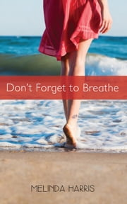 Don't Forget to Breathe ebook by Melinda Harris