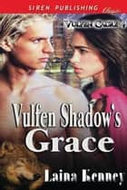 Vulfen Shadow's Grace ebook by Laina Kenney