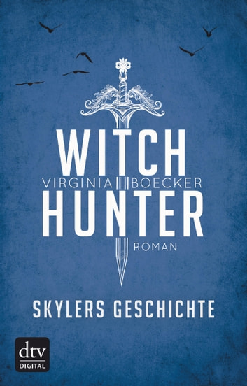 Witch Hunter – Skylers Geschichte - Roman ebook by Virginia Boecker