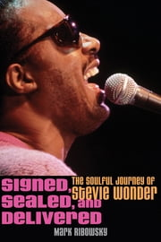 Signed, Sealed, and Delivered - The Soulful Journey of Stevie Wonder ebook by Mark Ribowsky