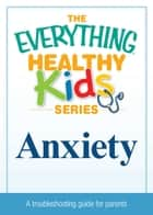 Anxiety - A troubleshooting guide for parents ebook by Adams Media
