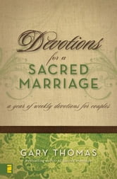 Devotions for a Sacred Marriage - A Year of Weekly Devotions for Couples ebook by Gary L. Thomas