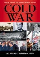 Cold War: The Essential Reference Guide ebook by