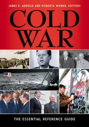 Cold War: The Essential Reference Guide ebook by James R. Arnold,Roberta Wiener