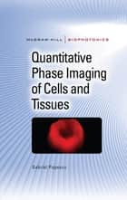 Quantitative Phase Imaging of Cells and Tissues ebook by Gabriel Popescu