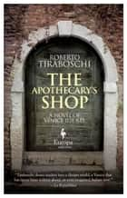 The Apothecary's Shop - Venice 1118 A.D. ebook by Roberto Tiraboschi, Katherine Gregor