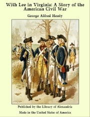 With Lee in Virginia: A Story of the American Civil War ebook by George Alfred Henty