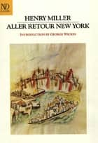 Aller Retour New York: Essay (New Directions Revived Modern Classics) ebook by Henry Miller