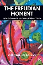 The Freudian Moment ebook by Christopher Bollas