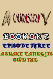 ChiarOscuro Book One: Episode Three - A Snake Eating Its Own Tail ebook by ChiarOscuro Official